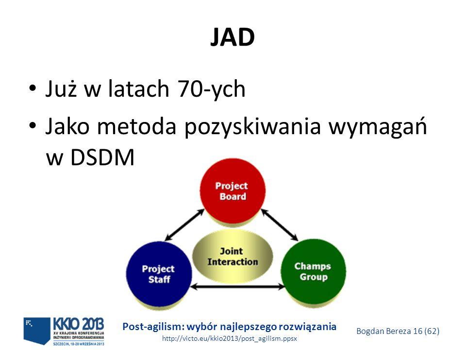 Post-agilism: wybór najlepszego rozwiązania http://victo.eu/kkio2013/post_agilism.ppsx Bogdan Bereza 16 (62) JAD Już w latach 70-ych Jako metoda pozys