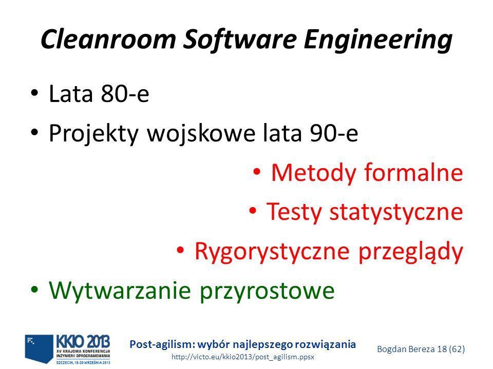 Post-agilism: wybór najlepszego rozwiązania http://victo.eu/kkio2013/post_agilism.ppsx Bogdan Bereza 18 (62) Cleanroom Software Engineering Lata 80-e