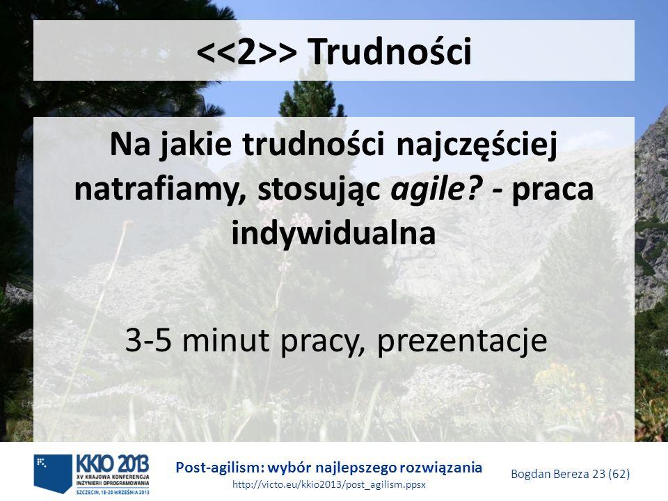 Post-agilism: wybór najlepszego rozwiązania http://victo.eu/kkio2013/post_agilism.ppsx Bogdan Bereza 23 (62) > Trudności Na jakie trudności najczęście