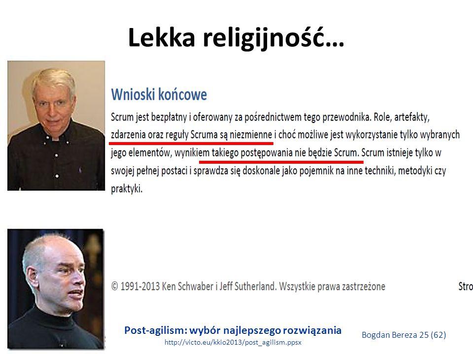 Post-agilism: wybór najlepszego rozwiązania http://victo.eu/kkio2013/post_agilism.ppsx Bogdan Bereza 25 (62) Lekka religijność…