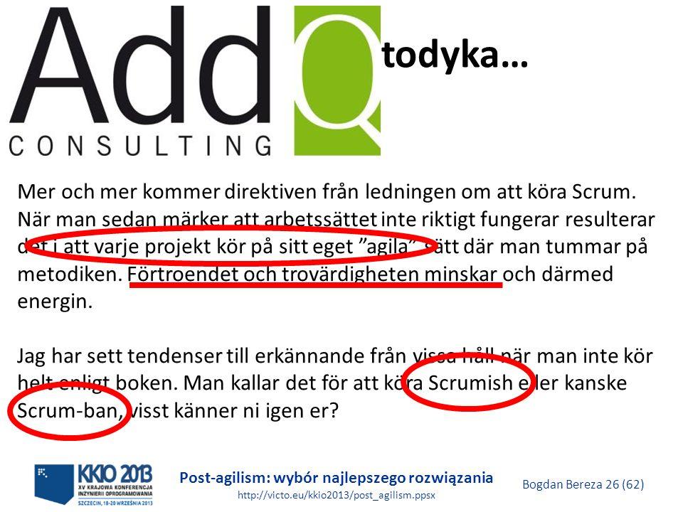 Post-agilism: wybór najlepszego rozwiązania http://victo.eu/kkio2013/post_agilism.ppsx Bogdan Bereza 26 (62) Sztywna metodyka… Mer och mer kommer dire