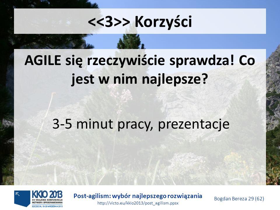 Post-agilism: wybór najlepszego rozwiązania http://victo.eu/kkio2013/post_agilism.ppsx Bogdan Bereza 29 (62) > Korzyści AGILE się rzeczywiście sprawdz
