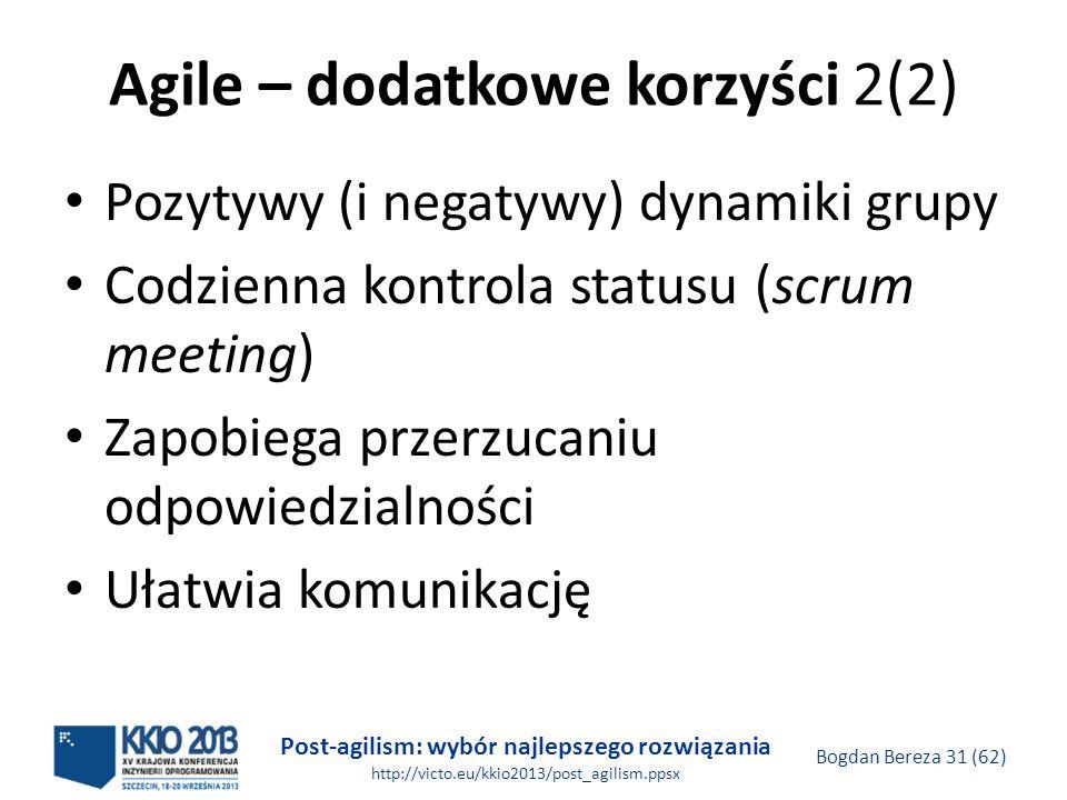 Post-agilism: wybór najlepszego rozwiązania http://victo.eu/kkio2013/post_agilism.ppsx Bogdan Bereza 31 (62) Agile – dodatkowe korzyści 2(2) Pozytywy