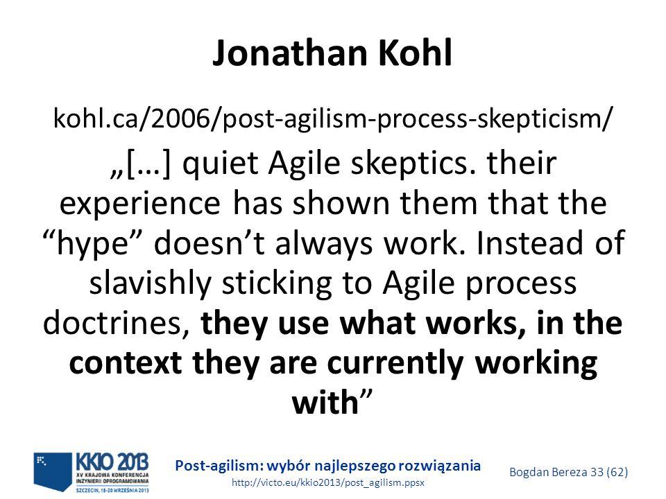 Post-agilism: wybór najlepszego rozwiązania http://victo.eu/kkio2013/post_agilism.ppsx Bogdan Bereza 33 (62) Jonathan Kohl kohl.ca/2006/post-agilism-p