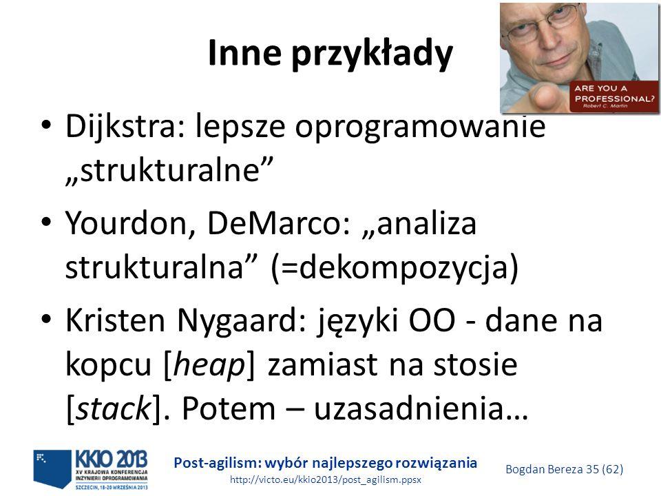 Post-agilism: wybór najlepszego rozwiązania http://victo.eu/kkio2013/post_agilism.ppsx Bogdan Bereza 35 (62) Inne przykłady Dijkstra: lepsze oprogramo