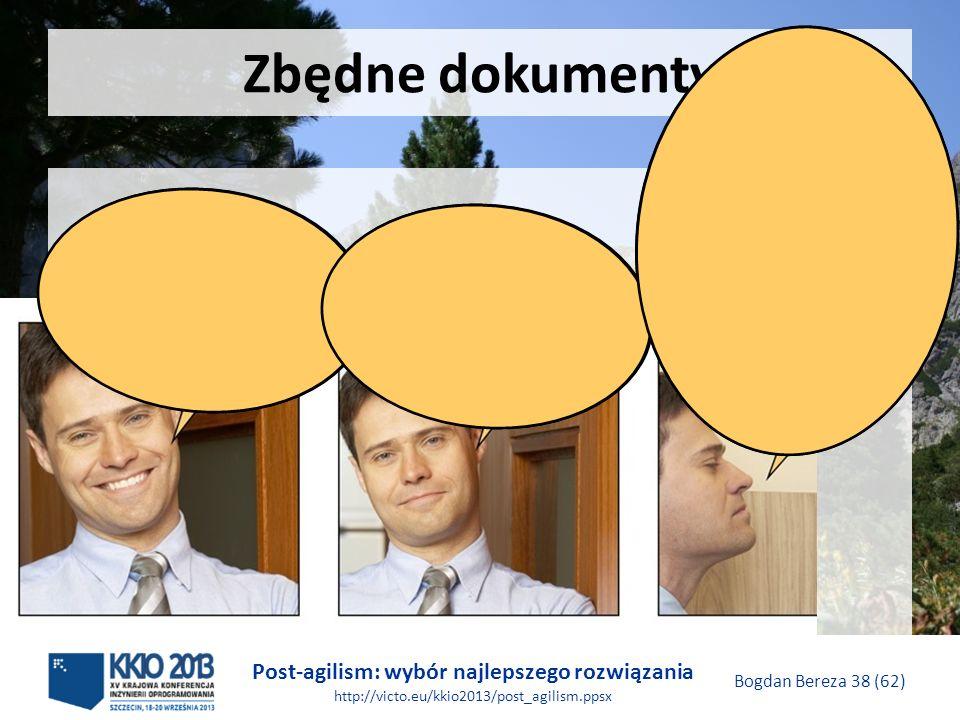 Post-agilism: wybór najlepszego rozwiązania http://victo.eu/kkio2013/post_agilism.ppsx Bogdan Bereza 38 (62) Zbędne dokumenty Agile? Jestem pewien, że