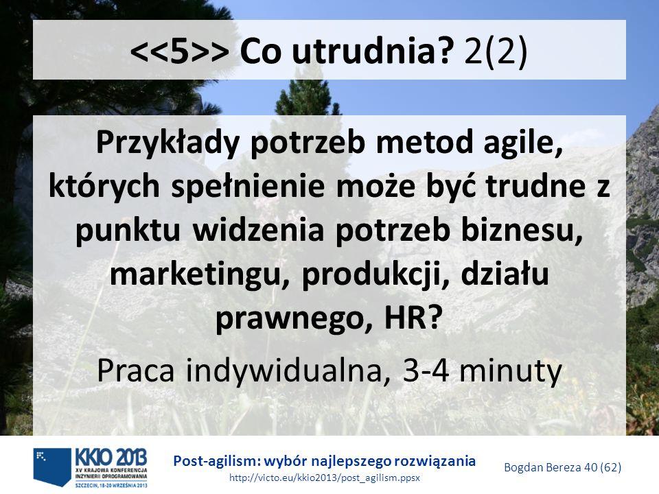 Post-agilism: wybór najlepszego rozwiązania http://victo.eu/kkio2013/post_agilism.ppsx Bogdan Bereza 40 (62) > Co utrudnia? 2(2) Przykłady potrzeb met