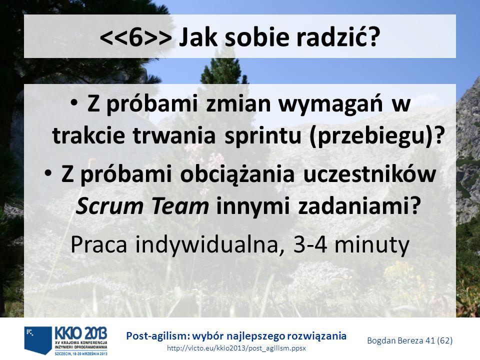 Post-agilism: wybór najlepszego rozwiązania http://victo.eu/kkio2013/post_agilism.ppsx Bogdan Bereza 41 (62) > Jak sobie radzić? Z próbami zmian wymag