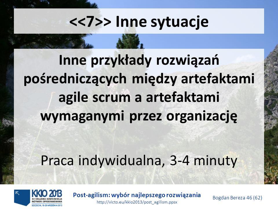 Post-agilism: wybór najlepszego rozwiązania http://victo.eu/kkio2013/post_agilism.ppsx Bogdan Bereza 46 (62) > Inne sytuacje Inne przykłady rozwiązań