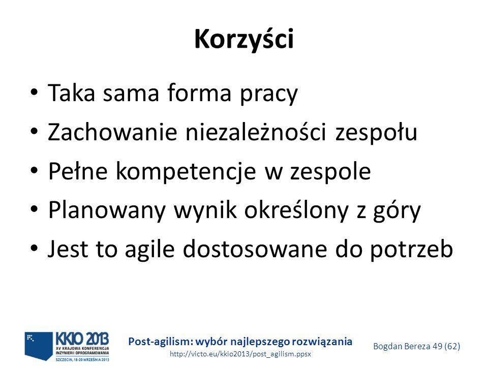 Post-agilism: wybór najlepszego rozwiązania http://victo.eu/kkio2013/post_agilism.ppsx Bogdan Bereza 49 (62) Korzyści Taka sama forma pracy Zachowanie