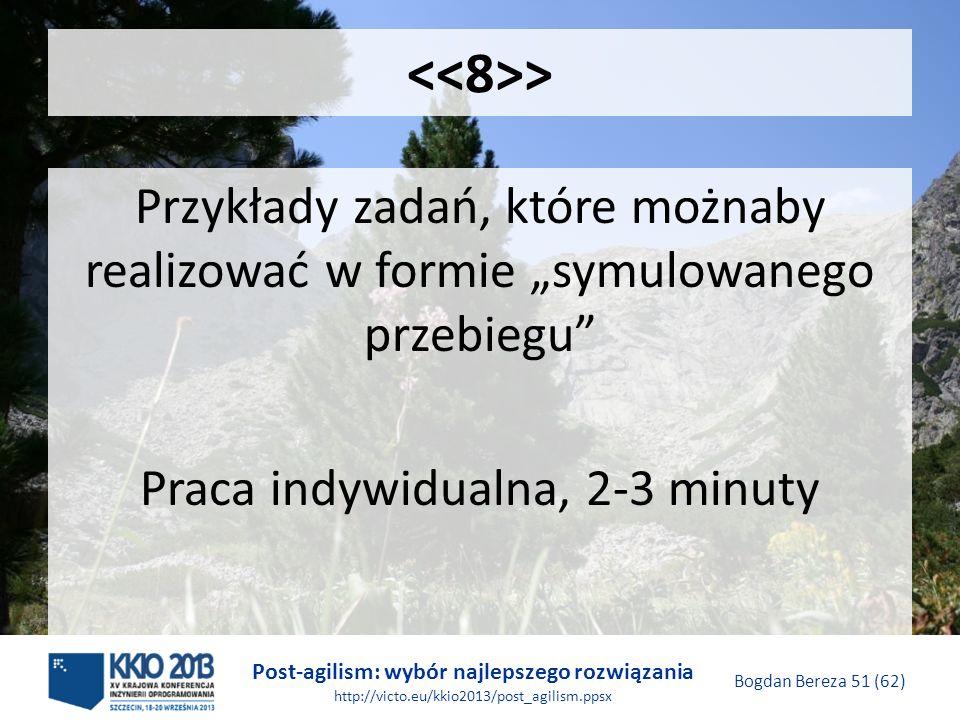 Post-agilism: wybór najlepszego rozwiązania http://victo.eu/kkio2013/post_agilism.ppsx Bogdan Bereza 51 (62) > Przykłady zadań, które możnaby realizow