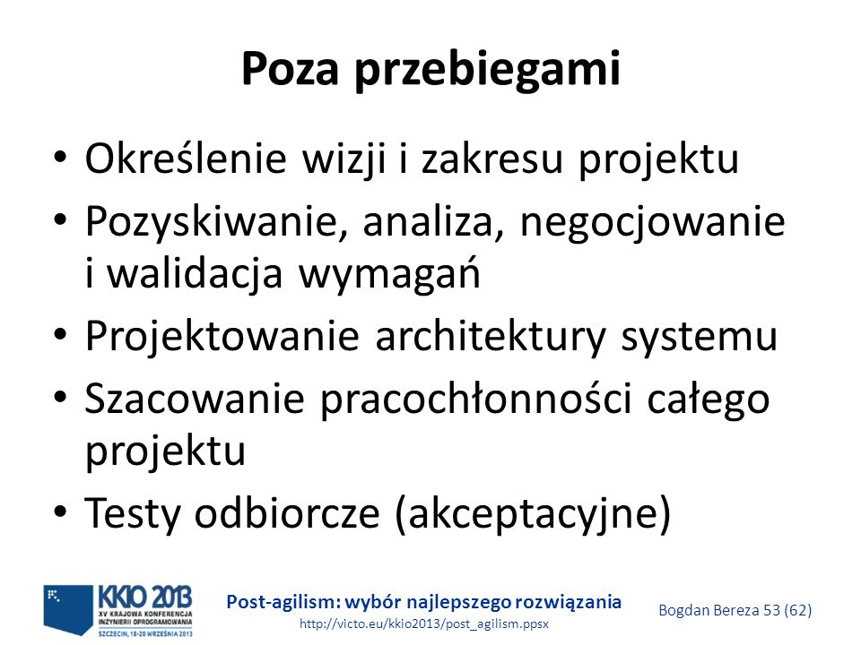 Post-agilism: wybór najlepszego rozwiązania http://victo.eu/kkio2013/post_agilism.ppsx Bogdan Bereza 53 (62) Poza przebiegami Określenie wizji i zakre