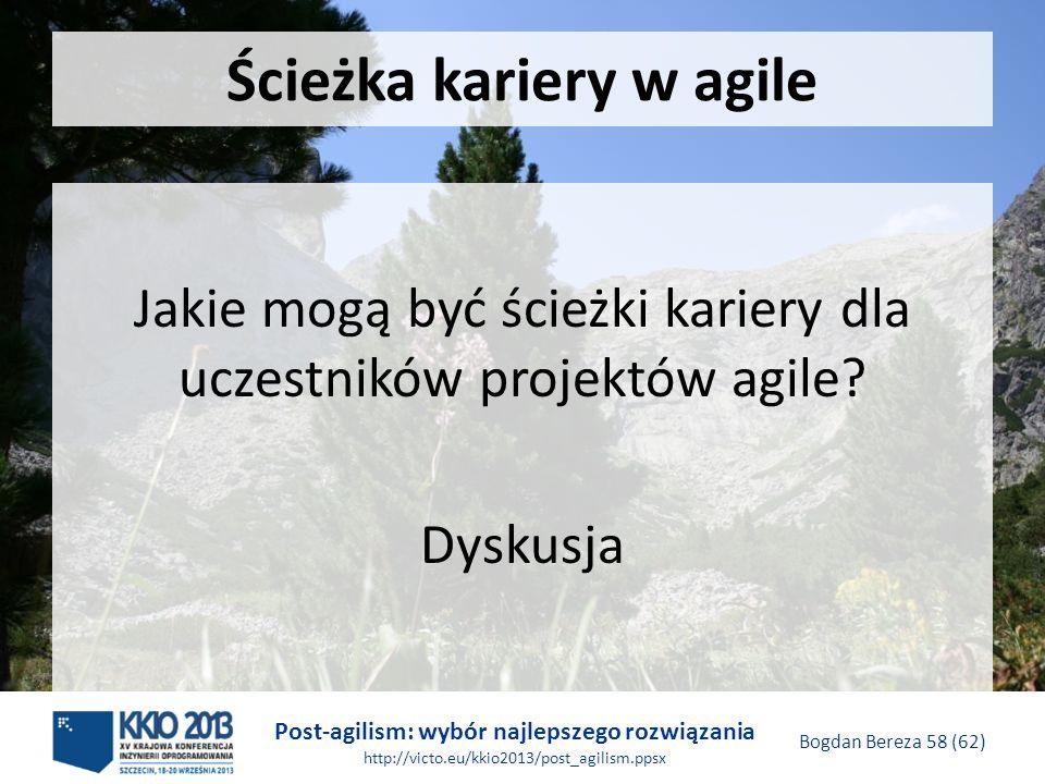 Post-agilism: wybór najlepszego rozwiązania http://victo.eu/kkio2013/post_agilism.ppsx Bogdan Bereza 58 (62) Ścieżka kariery w agile Jakie mogą być śc