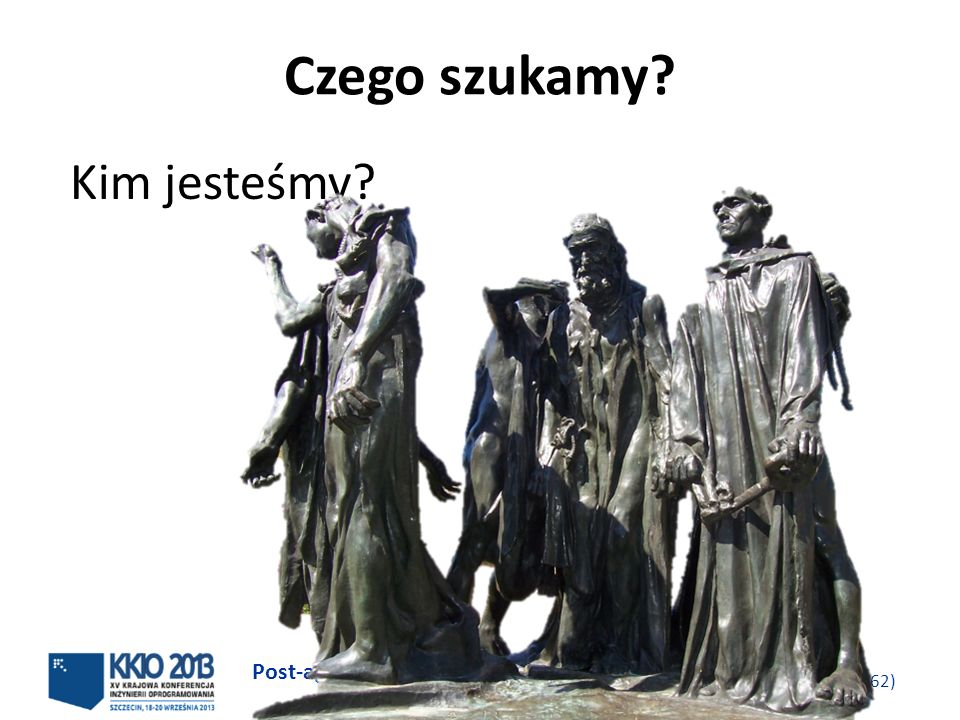Post-agilism: wybór najlepszego rozwiązania http://victo.eu/kkio2013/post_agilism.ppsx Bogdan Bereza 6 (62) Czego szukamy? Kim jesteśmy?