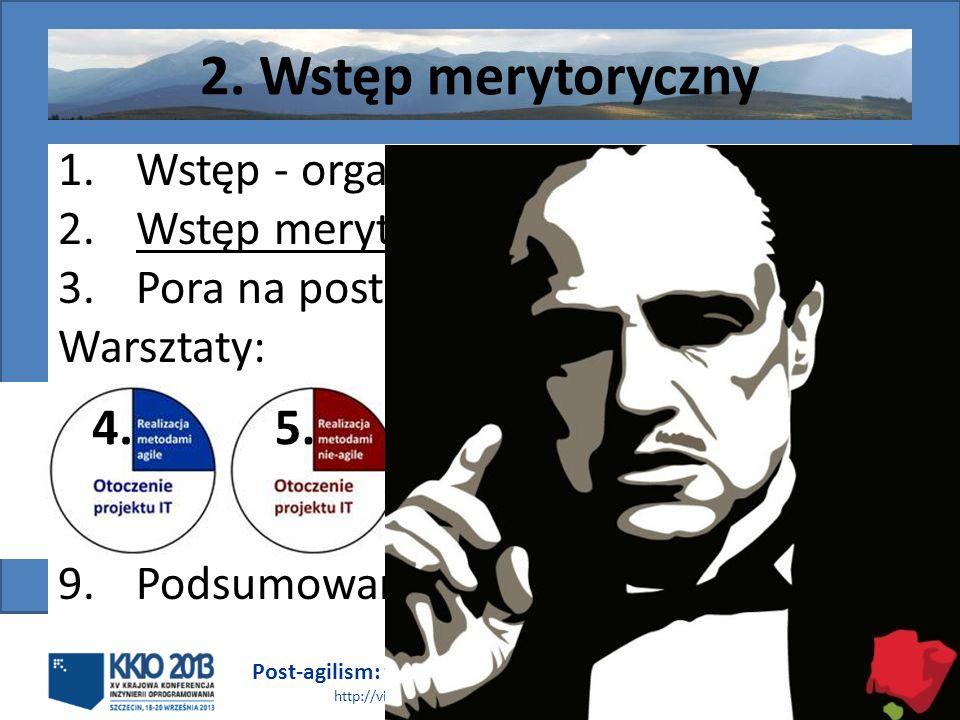 Post-agilism: wybór najlepszego rozwiązania http://victo.eu/kkio2013/post_agilism.ppsx Bogdan Bereza 8 (62) 2. Wstęp merytoryczny 1.Wstęp - organizacj