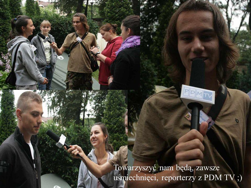 Towarzyszyć nam będą, zawsze uśmiechnięci, reporterzy z PDM TV ;)