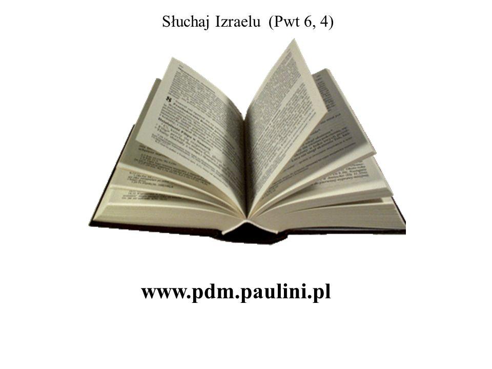 Słuchaj Izraelu (Pwt 6, 4) www.pdm.paulini.pl