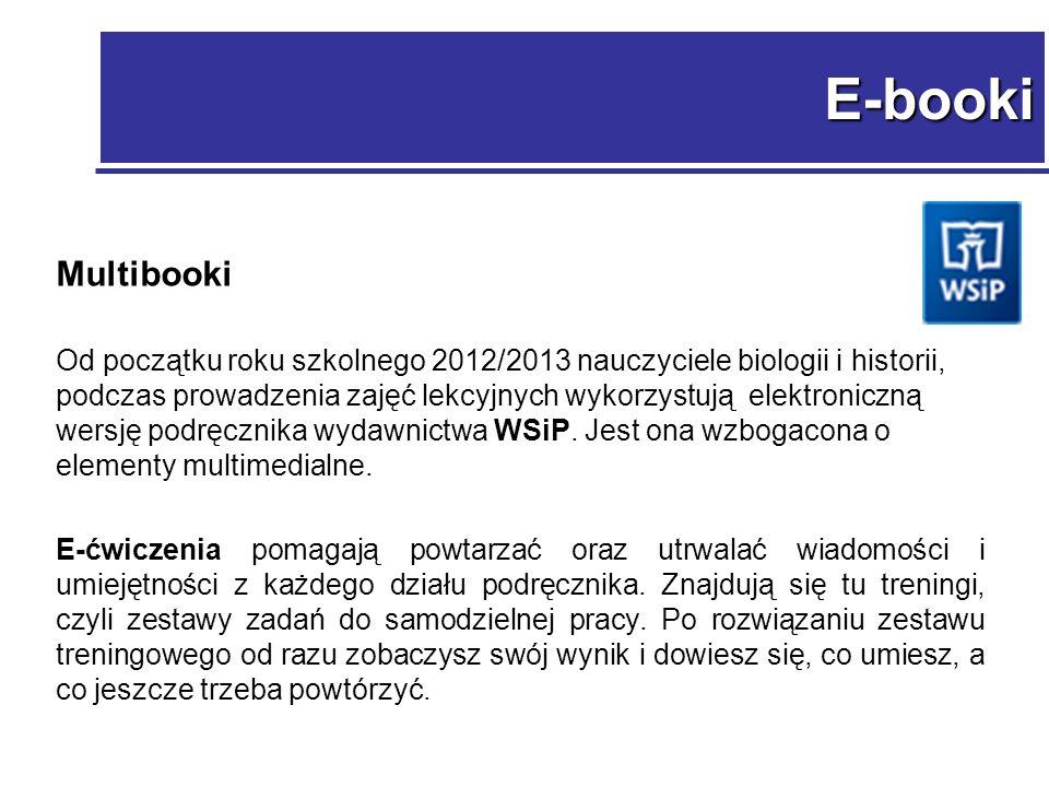 E-booki Multibooki Od początku roku szkolnego 2012/2013 nauczyciele biologii i historii, podczas prowadzenia zajęć lekcyjnych wykorzystują elektroniczną wersję podręcznika wydawnictwa WSiP.