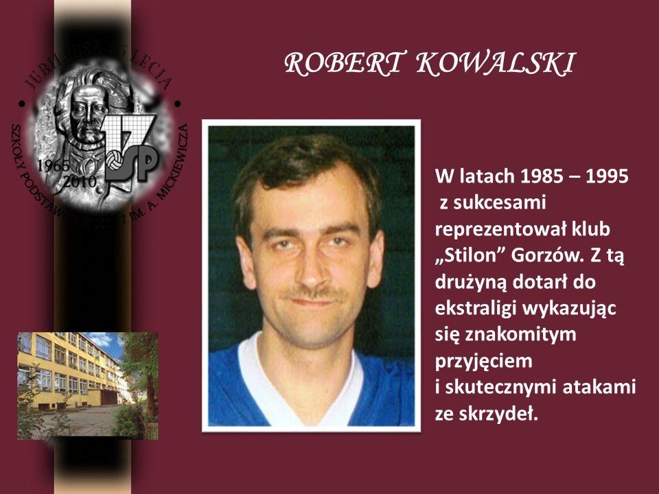 ROBERT KOWALSKI W latach 1985 – 1995 z sukcesami reprezentował klub Stilon Gorzów. Z tą drużyną dotarł do ekstraligi wykazując się znakomitym przyjęci