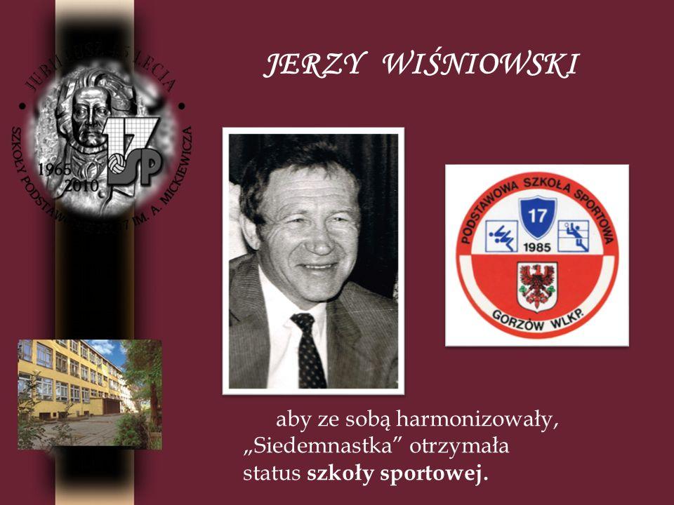 JERZY WIŚNIOWSKI Jerzego Wiśniowskiego zapamiętaliśmy jako światłego nauczyciela, mądrego wychowawcę, życzliwego opiekuna sportowej braci i dobrego człowieka.