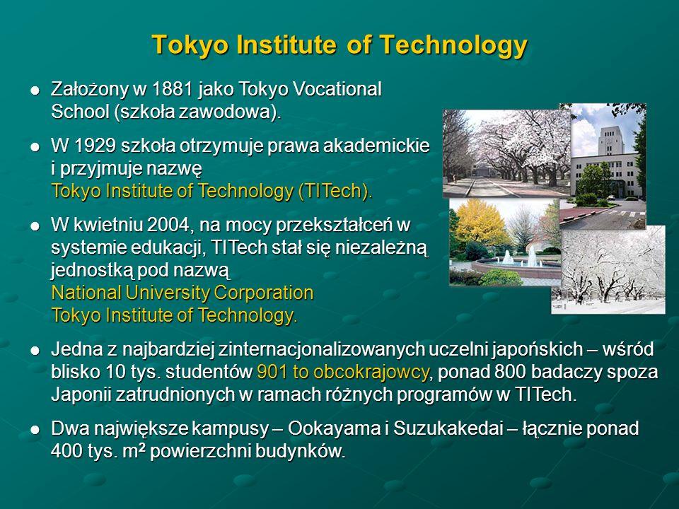 Tokyo Institute of Technology Założony w 1881 jako Tokyo Vocational School (szkoła zawodowa).