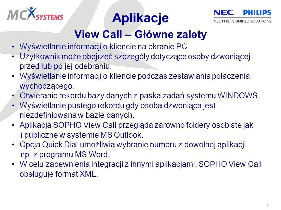 11 Aplikacje View Call – Główne zalety Wyświetlanie informacji o kliencie na ekranie PC. Użytkownik może obejrzeć szczegóły dotyczące osoby dzwoniącej