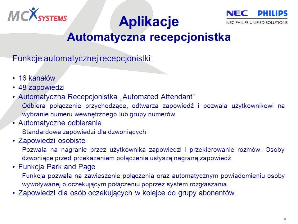 8 Aplikacje Automatyczna recepcjonistka Funkcje automatycznej recepcjonistki: 16 kanałów 48 zapowiedzi Automatyczna Recepcjonistka Automated Attendant