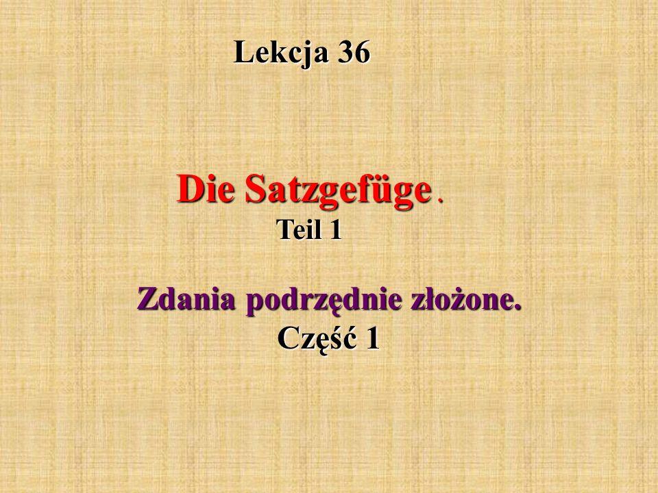 Lekcja 36 Die Satzgefüge. Teil 1 Zdania podrzędnie złożone. Część 1