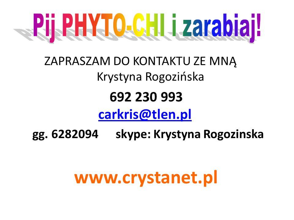 ZAPRASZAM DO KONTAKTU ZE MNĄ Krystyna Rogozińska 692 230 993 carkris@tlen.plcarkris@tlen.pl gg.