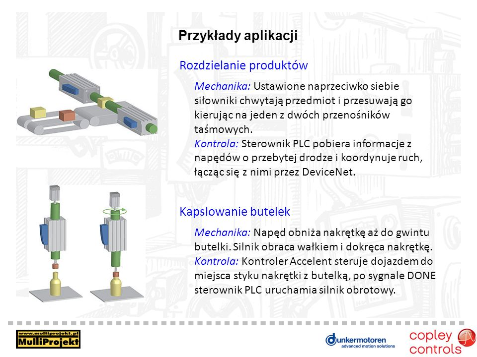 Przykłady aplikacji Rozdzielanie produktów Mechanika: Ustawione naprzeciwko siebie siłowniki chwytają przedmiot i przesuwają go kierując na jeden z dwóch przenośników taśmowych.