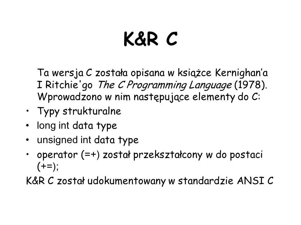 K&R C Ta wersja C została opisana w książce Kernighana I Ritchie'go The C Programming Language (1978). Wprowadzono w nim następujące elementy do C: Ty
