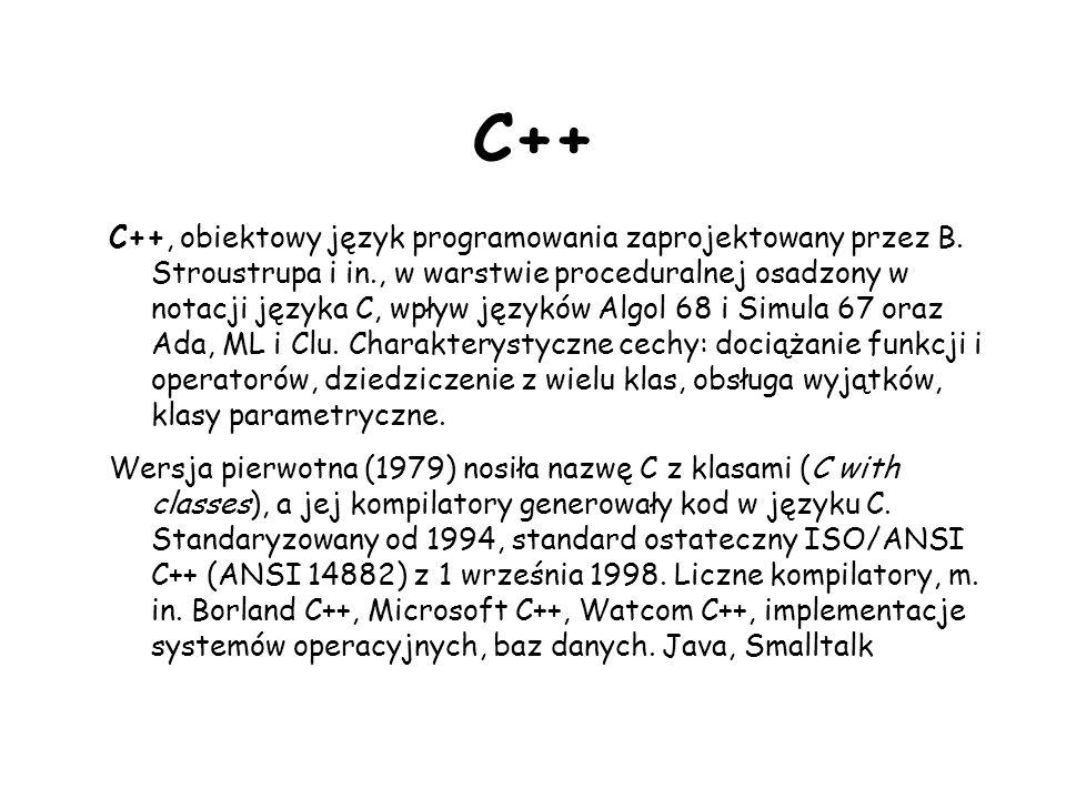C++ C++, obiektowy język programowania zaprojektowany przez B. Stroustrupa i in., w warstwie proceduralnej osadzony w notacji języka C, wpływ języków