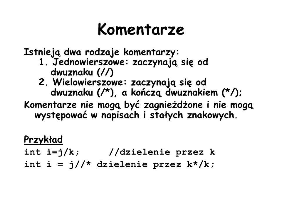 Komentarze Istnieją dwa rodzaje komentarzy: 1. Jednowierszowe: zaczynają się od dwuznaku (//) 2. Wielowierszowe: zaczynają się od dwuznaku (/*), a koń