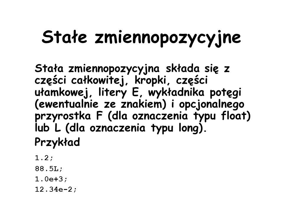 Stałe zmiennopozycyjne Stała zmiennopozycyjna składa się z części całkowitej, kropki, części ułamkowej, litery E, wykładnika potęgi (ewentualnie ze zn