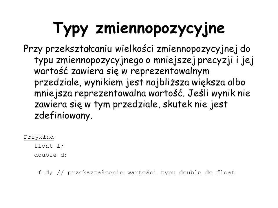 Typy zmiennopozycyjne Przy przekształcaniu wielkości zmiennopozycyjnej do typu zmiennopozycyjnego o mniejszej precyzji i jej wartość zawiera się w rep
