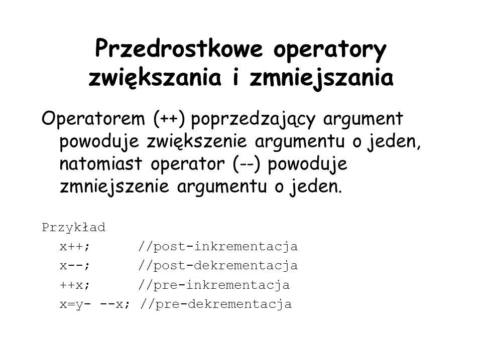 Przedrostkowe operatory zwiększania i zmniejszania Operatorem (++) poprzedzający argument powoduje zwiększenie argumentu o jeden, natomiast operator (