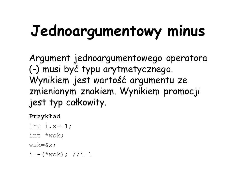 Jednoargumentowy minus Argument jednoargumentowego operatora (-) musi być typu arytmetycznego. Wynikiem jest wartość argumentu ze zmienionym znakiem.