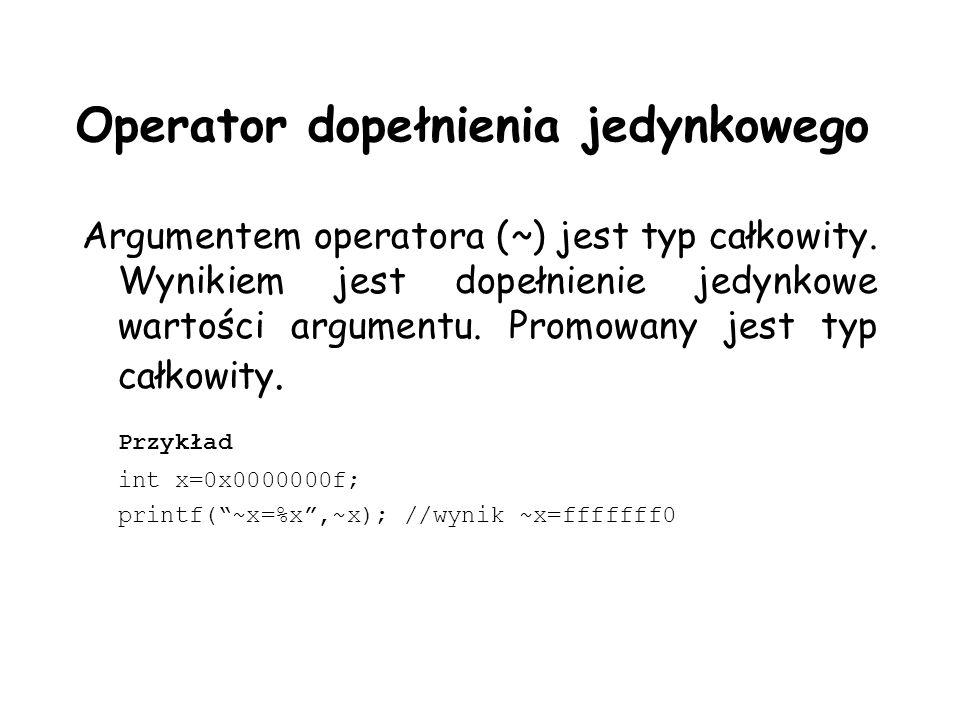 Operator dopełnienia jedynkowego Argumentem operatora (~) jest typ całkowity. Wynikiem jest dopełnienie jedynkowe wartości argumentu. Promowany jest t