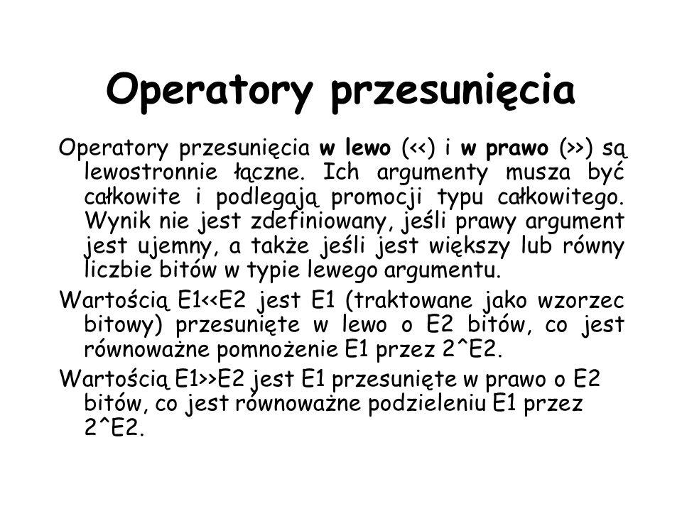 Operatory przesunięcia Operatory przesunięcia w lewo ( >) są lewostronnie łączne. Ich argumenty musza być całkowite i podlegają promocji typu całkowit