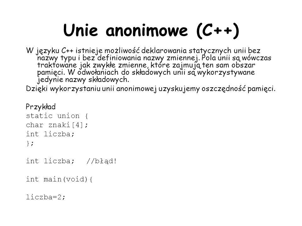 Unie anonimowe (C++) W języku C++ istnieje możliwość deklarowania statycznych unii bez nazwy typu i bez definiowania nazwy zmiennej. Pola unii są wówc