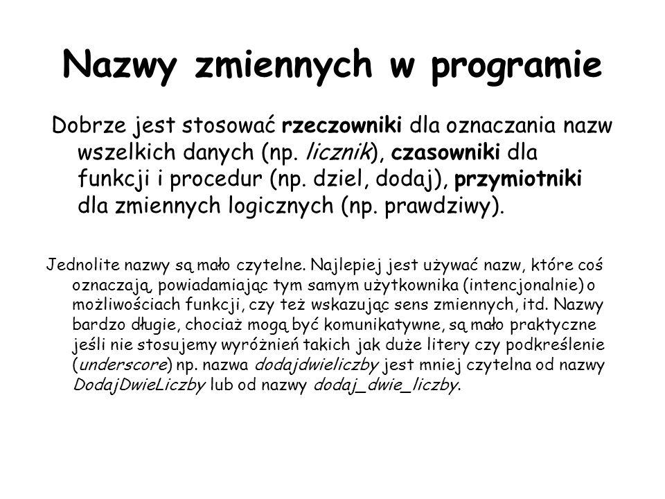 Nazwy zmiennych w programie Dobrze jest stosować rzeczowniki dla oznaczania nazw wszelkich danych (np.
