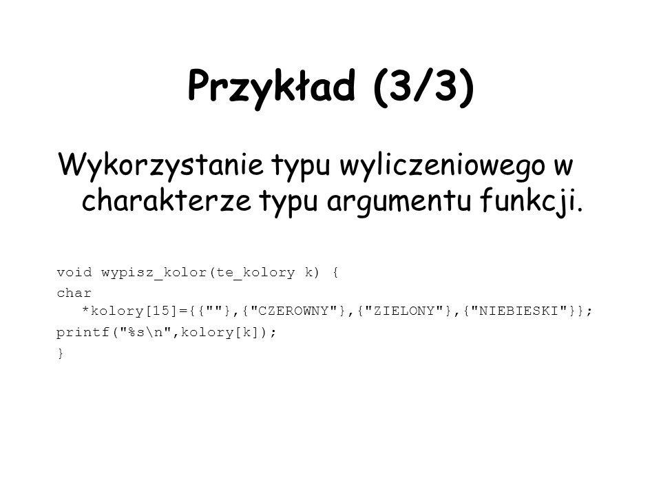 Przykład (3/3) Wykorzystanie typu wyliczeniowego w charakterze typu argumentu funkcji.