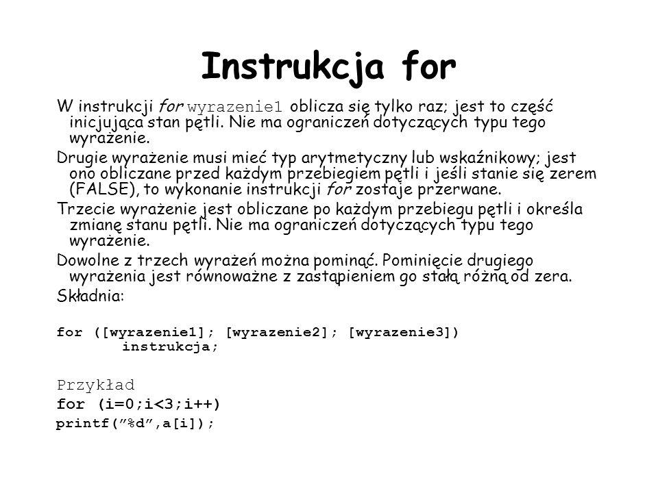 Instrukcja for W instrukcji for wyrazenie1 oblicza się tylko raz; jest to część inicjująca stan pętli. Nie ma ograniczeń dotyczących typu tego wyrażen