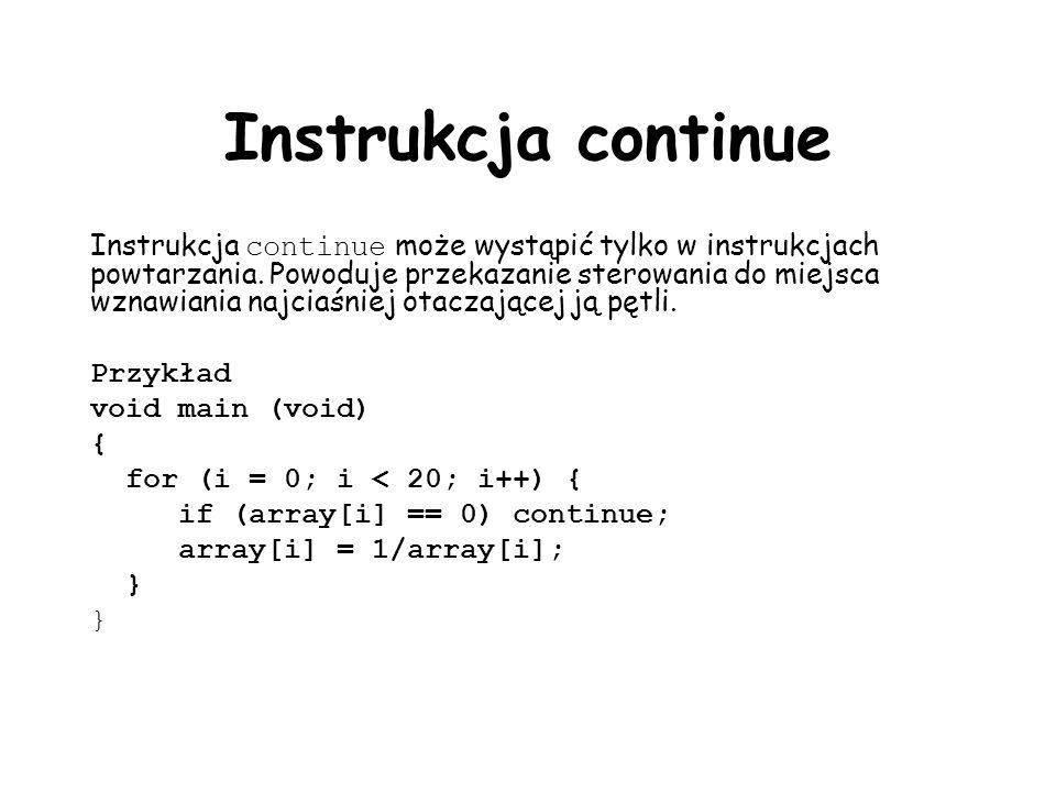 Instrukcja continue Instrukcja continue może wystąpić tylko w instrukcjach powtarzania. Powoduje przekazanie sterowania do miejsca wznawiania najciaśn