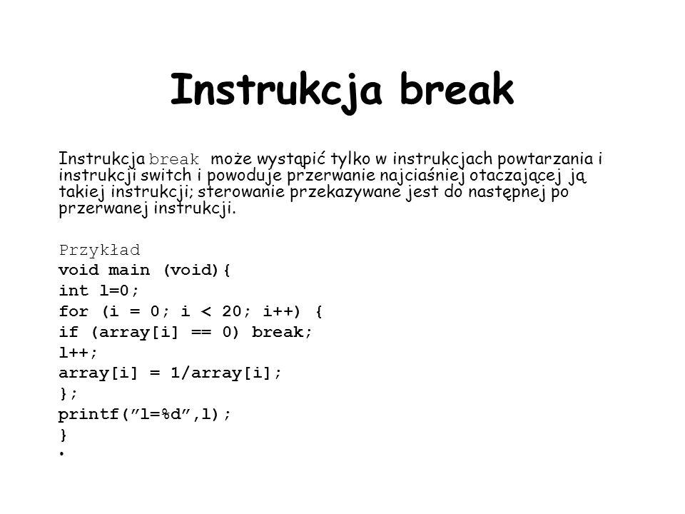 Instrukcja break Instrukcja break może wystąpić tylko w instrukcjach powtarzania i instrukcji switch i powoduje przerwanie najciaśniej otaczającej ją