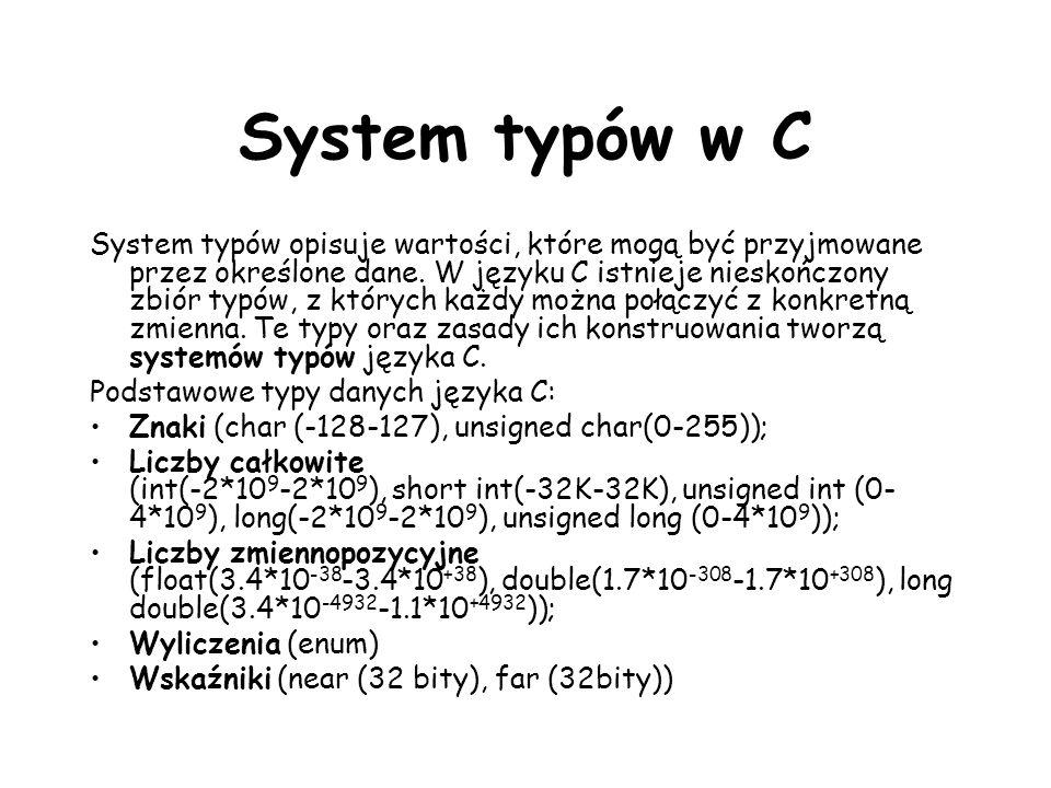 System typów w C System typów opisuje wartości, które mogą być przyjmowane przez określone dane. W języku C istnieje nieskończony zbiór typów, z który