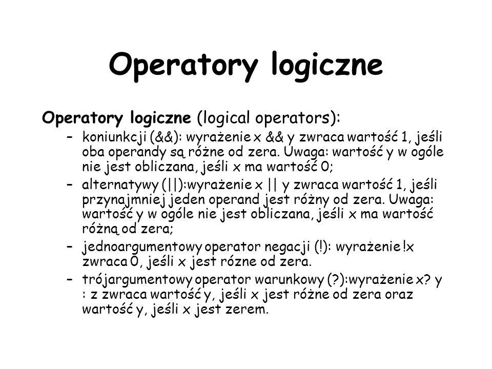 Operatory logiczne Operatory logiczne (logical operators): –koniunkcji (&&): wyrażenie x && y zwraca wartość 1, jeśli oba operandy są różne od zera.