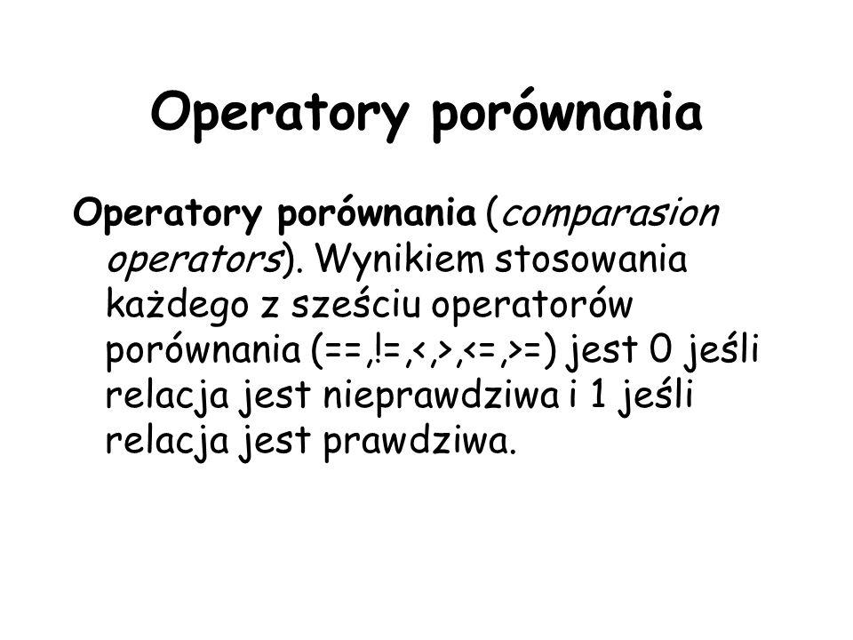 Operatory porównania Operatory porównania (comparasion operators). Wynikiem stosowania każdego z sześciu operatorów porównania (==,!=,, =) jest 0 jeśl