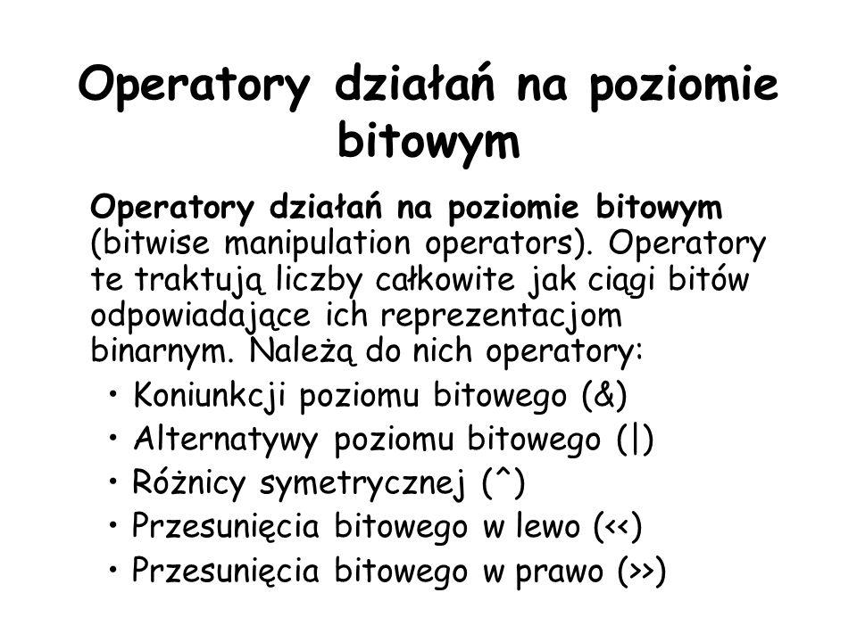 Operatory działań na poziomie bitowym Operatory działań na poziomie bitowym (bitwise manipulation operators). Operatory te traktują liczby całkowite j