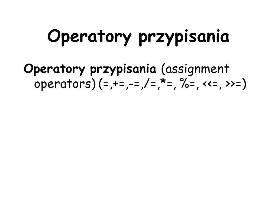 Operatory przypisania Operatory przypisania (assignment operators) (=,+=,-=,/=,*=, %=, >=)